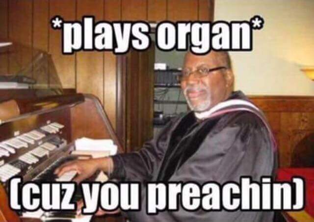 Plays Organ cos you is preaching