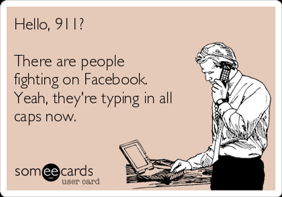hello-911-there-are-people-fighting-on-facebook-yeah-theyre-typing-in-all-caps-now