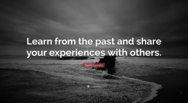 (Life experience)https://quotefancy.com/quote/793733/Demi-Lovato-Learn-from-the-past-and-share-your-experiences-with-others