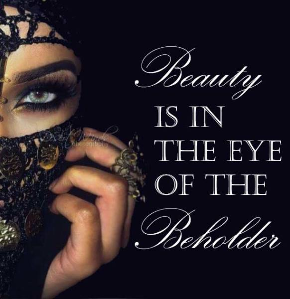 Beauty is in the eye of the beholder