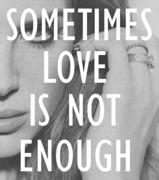 LOVE IS ENOUGH FOR CERTAIN RELATIONSHIPS, MARRIAGE IS NOT ONE OF THEM