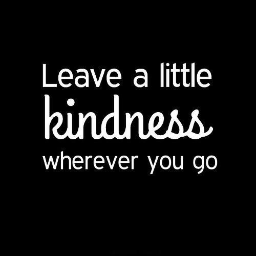 Leave A Little Kindness Wherever You Go