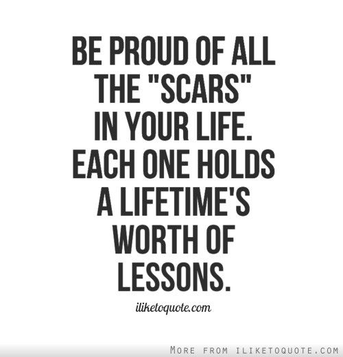 Be proud of your scars