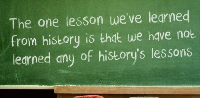 the-one-lesson-weve-learned-from-history-is-that-we-have-not-learned-any-of-historys-lessons
